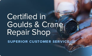 Certified in Goulds & Crane Repair Shop